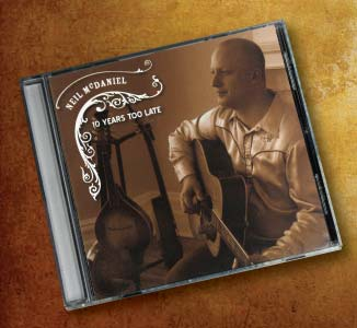 Neil McDaniel CD Cover- 10 Years Too Late